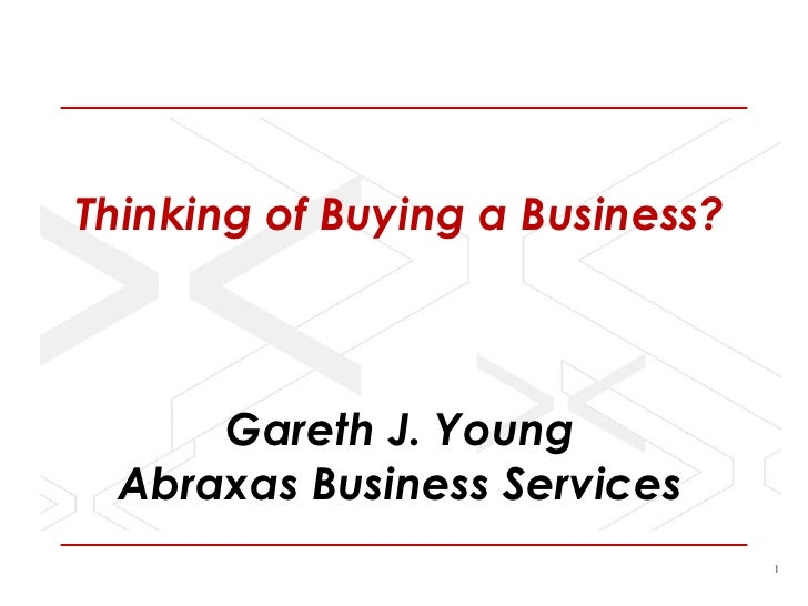 Thinking of Buying a Business?Gareth J. YoungAbraxas Business Services<br />
