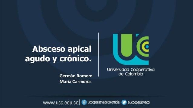 Absceso apical agudo y crónico. Germán Romero María Carmona