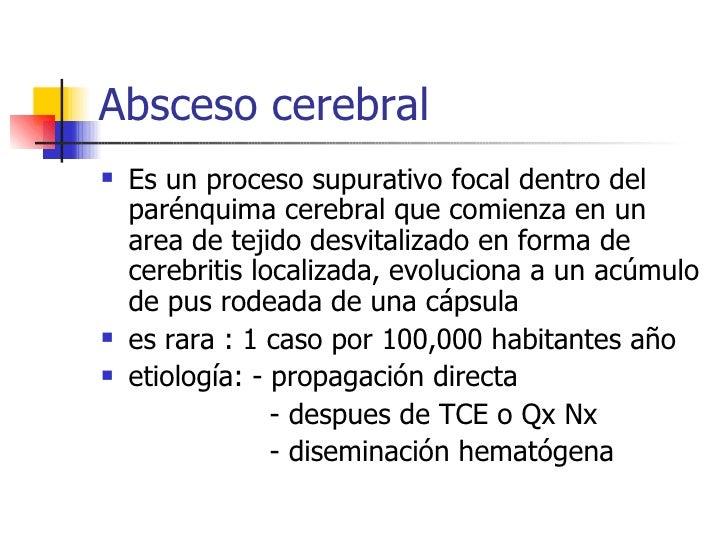 Absceso cerebral <ul><li>Es un proceso supurativo focal dentro del parénquima cerebral que comienza en un area de tejido d...