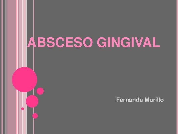 ABSCESO GINGIVAL          Fernanda Murillo