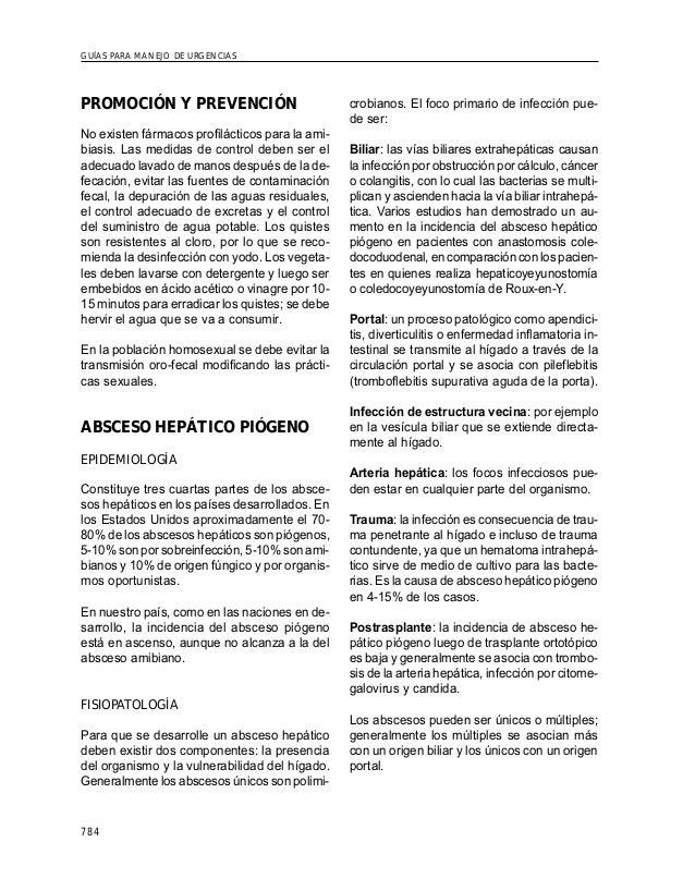GUÍAS PARA MANEJO DE URGENCIAS 784 PROMOCIÓN Y PREVENCIÓN No existen fármacos profilácticos para la ami- biasis. Las medid...