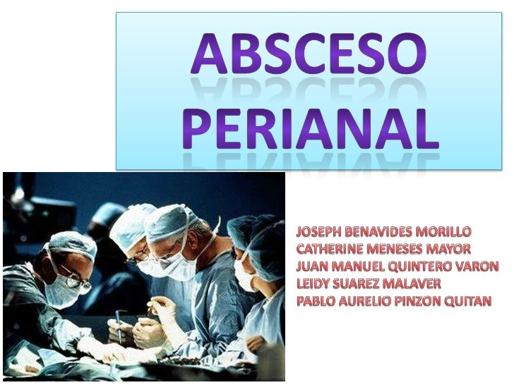 Absceso perianal<br />JOSEPH BENAVIDES MORILLO<br />CATHERINE MENESES MAYOR<br />JUAN MANUEL QUINTERO VARON<br />LEIDY SUA...