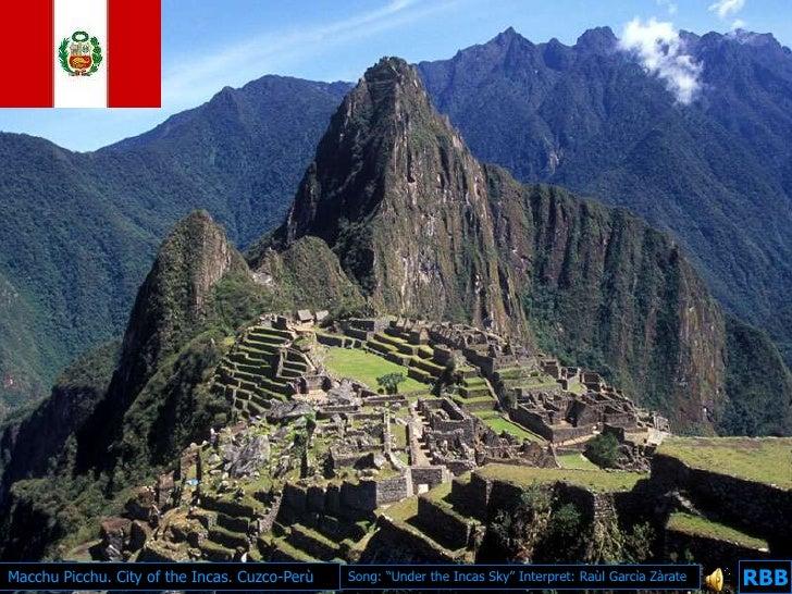"Macchu Picchu. City of the Incas. Cuzco-Perù   Song: ""Under the Incas Sky"" Interpret: Raùl Garcìa Zàrate   RBB            ..."