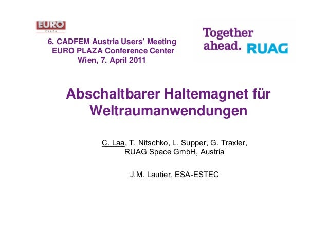 6. CADFEM Austria Users' Meeting EURO PLAZA Conference Center       Wien, 7. April 2011    Abschaltbarer Haltemagnet für  ...