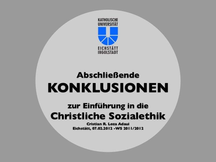 AbschließendeKONKLUSIONEN   zur Einführung in dieChristliche Sozialethik           Cristian R. Loza Adaui    Eichstätt, 07...