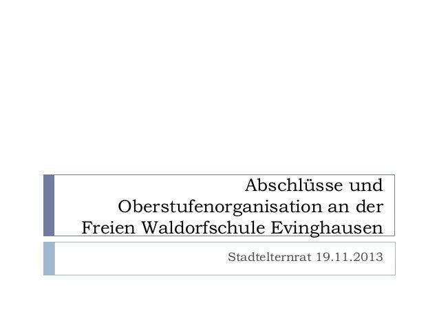 Abschlüsse und Oberstufenorganisation an der Freien Waldorfschule Evinghausen Stadtelternrat 19.11.2013