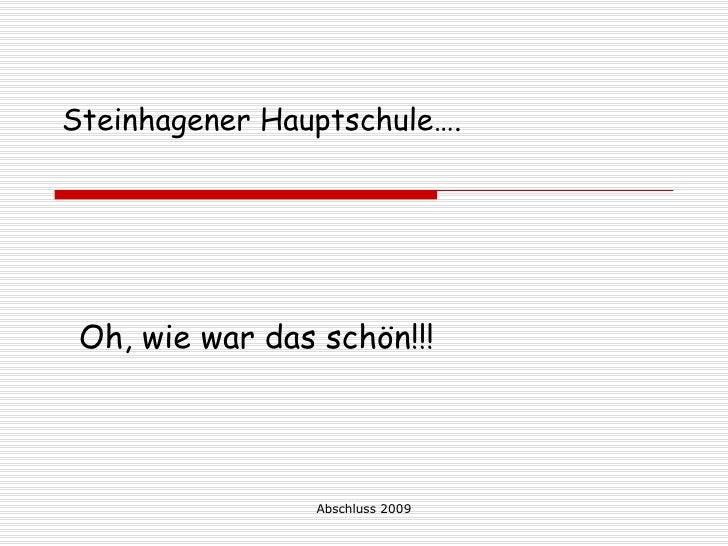 Steinhagener Hauptschule….      Oh, wie war das schön!!!                      Abschluss 2009