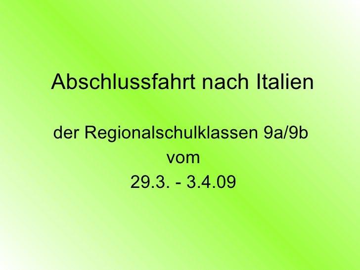 Abschlussfahrt nach Italien  der Regionalschulklassen 9a/9b              vom          29.3. - 3.4.09