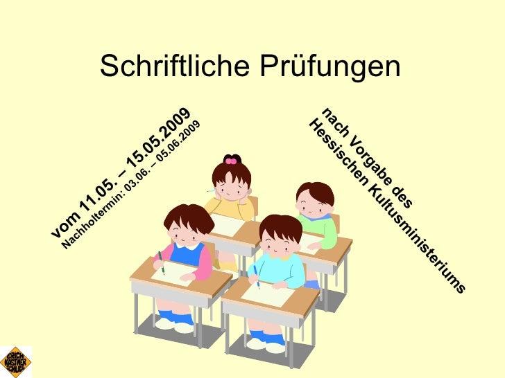 Schriftliche Prüfungen vom 11.05. – 15.05.2009 Nachholtermin: 03.06. – 05.06.2009 nach Vorgabe des  Hessischen Kultusminis...