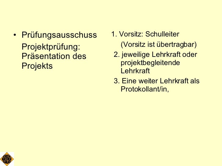 <ul><li>Prüfungsausschuss </li></ul><ul><li>Projektprüfung: Präsentation des Projekts </li></ul><ul><li>1. Vorsitz: Schull...