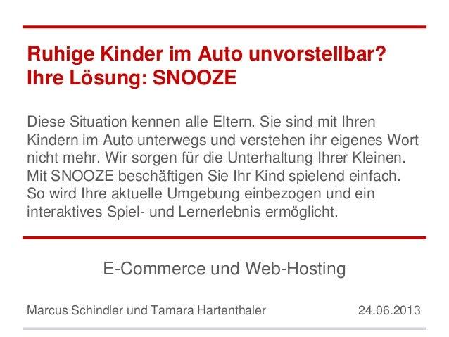 Ruhige Kinder im Auto unvorstellbar? Ihre Lösung: SNOOZE E-Commerce und Web-Hosting Marcus Schindler und Tamara Hartenthal...