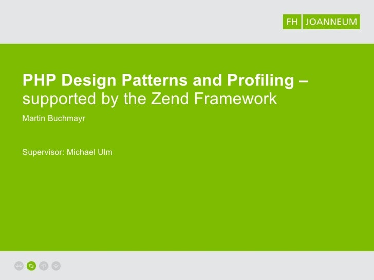 PHP Design Patterns  and  Profiling –  supported by the Zend Framework Martin Buchmayr Supervisor: Michael Ulm