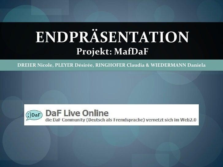 DREIER Nicole, PLEYER Désirée, RINGHOFER Claudia & WIEDERMANN Daniela ENDPRÄSENTATION Projekt: MafDaF