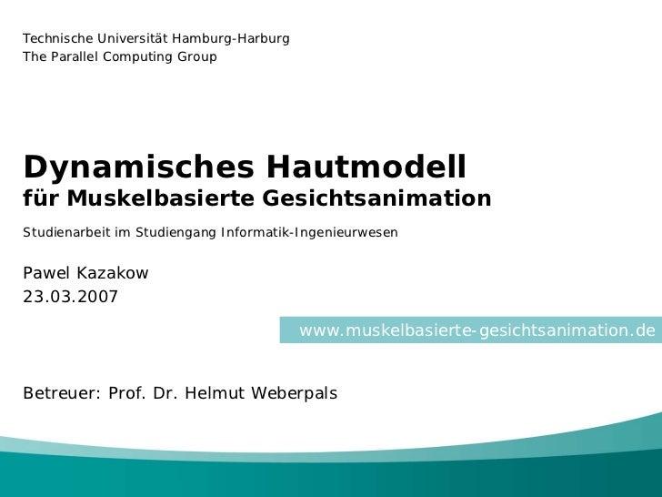 Technische Universität Hamburg-HarburgThe Parallel Computing GroupDynamisches Hautmodellfür Muskelbasierte Gesichtsanimati...