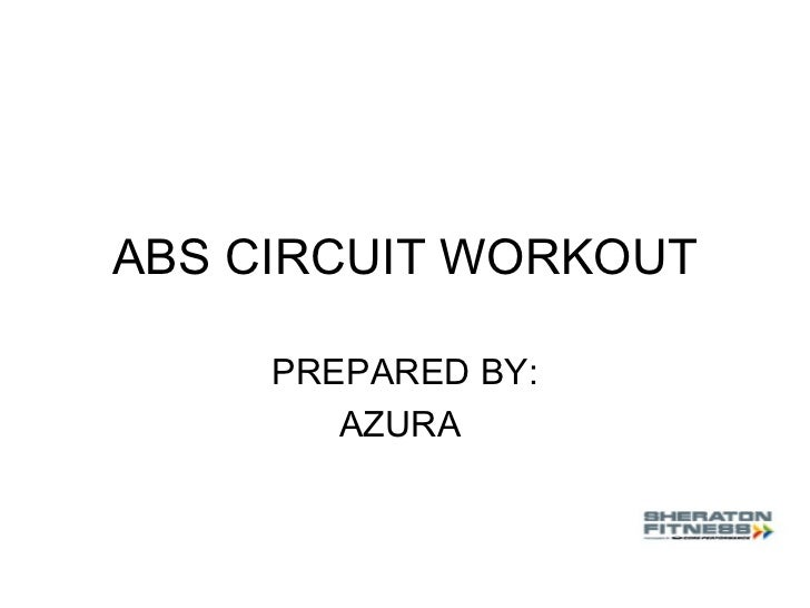 ABS CIRCUIT WORKOUT PREPARED BY: AZURA