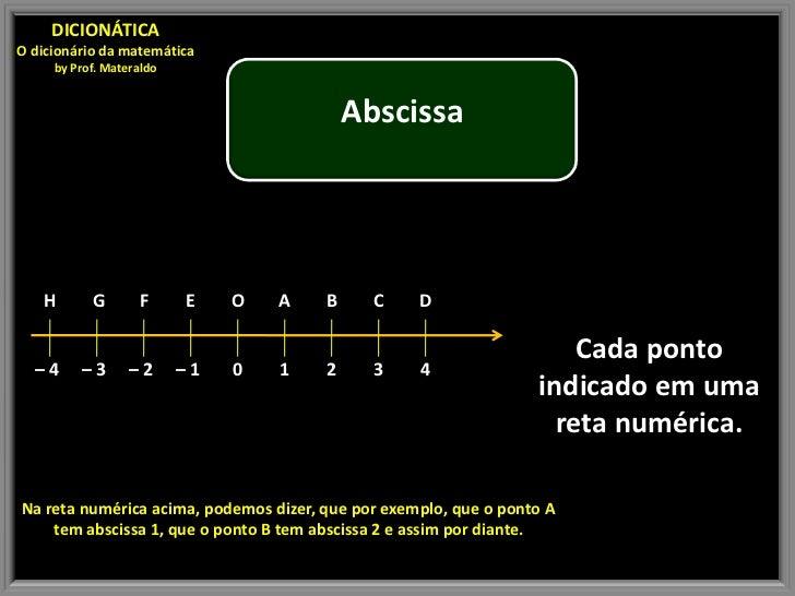 DICIONÁTICAO dicionário da matemática     by Prof. Materaldo                                           Abscissa   H       ...