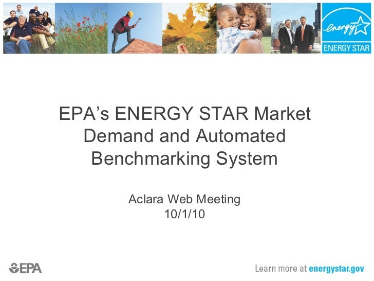 EPA's ENERGY STAR Market Demand and Automated Benchmarking System Aclara Web Meeting 10/1/10