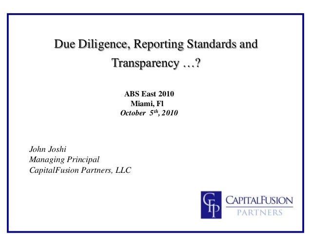 Due Diligence, Reporting Standards and Transparency …? ABS East 2010 Miami, Fl October 5th, 2010 John Joshi Managing Princ...