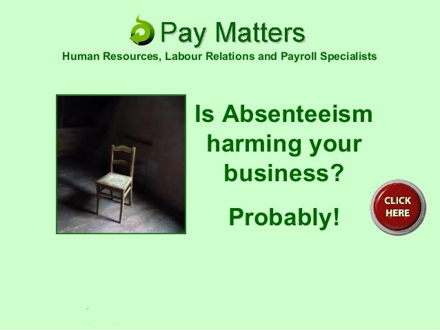 Is Absenteeism harming your business? Probably! Human Resources, Labour Relations and Payroll Specialists