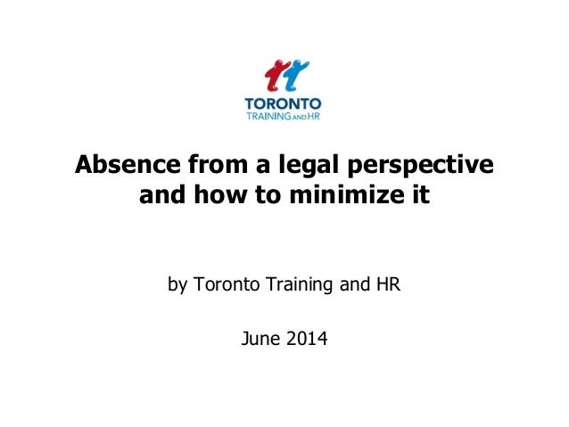 Absence from a legal perspective and how to minimize it by Toronto Training and HR June 2014