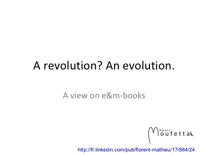 A revolution? An evolution. A view on e&m-books http://fr.linkedin.com/pub/florent-mathieu/17/884/24