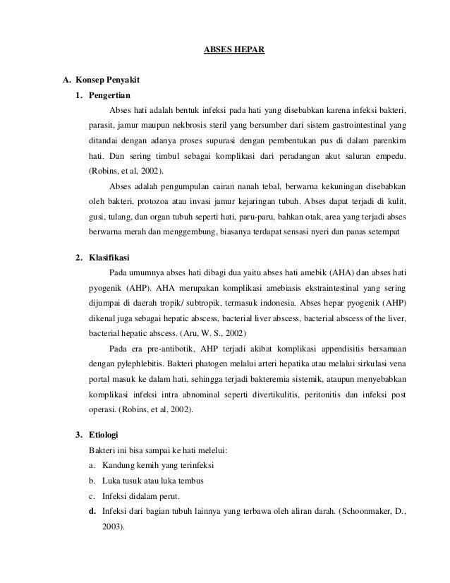 ABSES HEPAR  A. Konsep Penyakit 1. Pengertian Abses hati adalah bentuk infeksi pada hati yang disebabkan karena infeksi ba...
