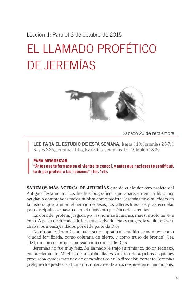 5 Lección 1: Para el 3 de octubre de 2015 EL LLAMADO PROFÉTICO DE JEREMÍAS Sábado 26 de septiembre LEE PARA EL ESTUDIO DE ...