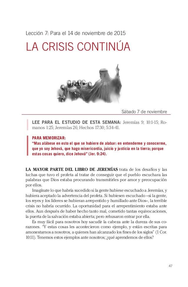 47 Lección 7: Para el 14 de noviembre de 2015 LA CRISIS CONTINÚA Sábado 7 de noviembre LEE PARA EL ESTUDIO DE ESTA SEMANA:...