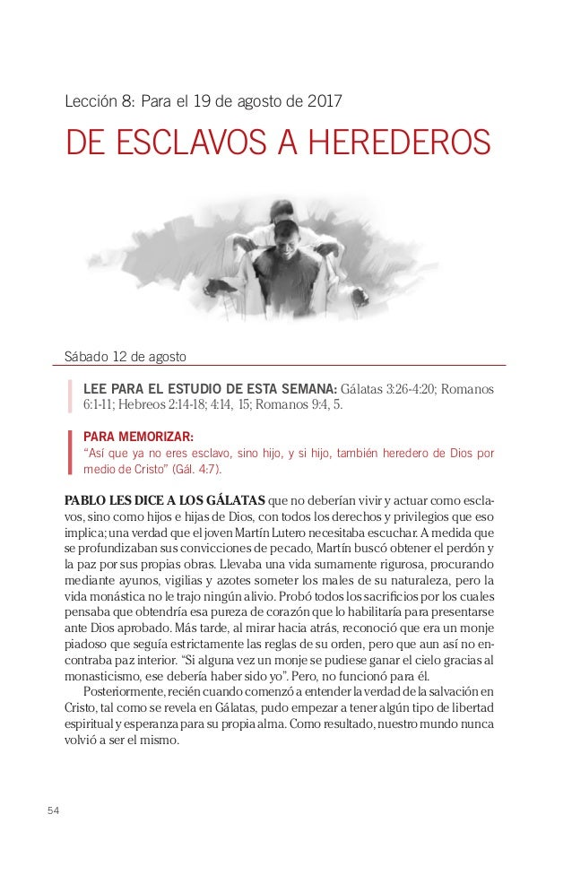 54 Lección 8: Para el 19 de agosto de 2017 DE ESCLAVOS A HEREDEROS Sábado 12 de agosto LEE PARA EL ESTUDIO DE ESTA SEMANA:...
