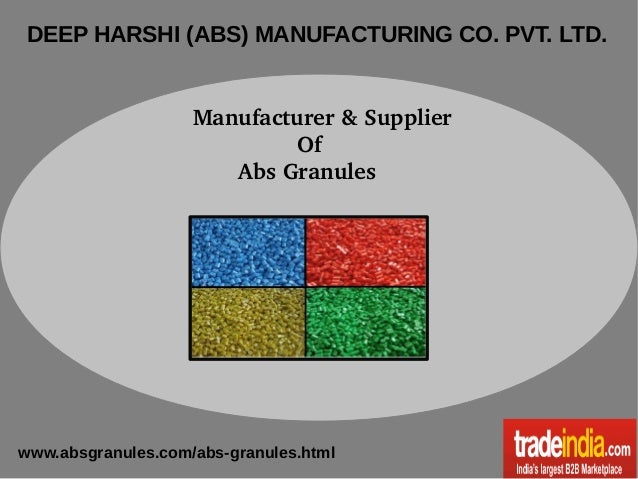 DEEP HARSHI (ABS) MANUFACTURING CO. PVT. LTD. Manufacturer&Supplier Of AbsGranules  www.ab...
