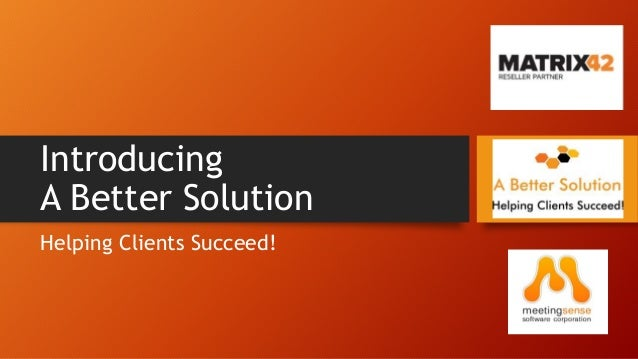 Introducing A Better Solution Helping Clients Succeed!