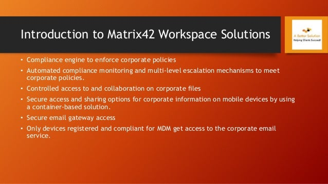 Introduction to Matrix42 Workspace Solutions • Compliance engine to enforce corporate policies • Automated compliance moni...