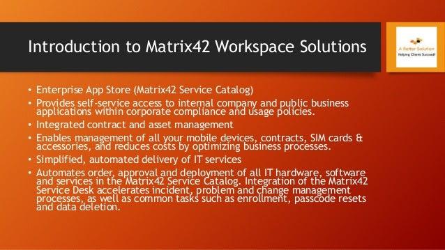 Introduction to Matrix42 Workspace Solutions • Enterprise App Store (Matrix42 Service Catalog) • Provides self-service acc...