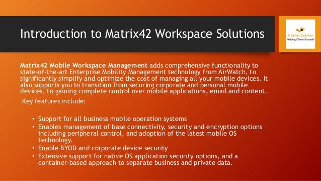Introduction to Matrix42 Workspace Solutions Matrix42 Mobile Workspace Management adds comprehensive functionality to stat...