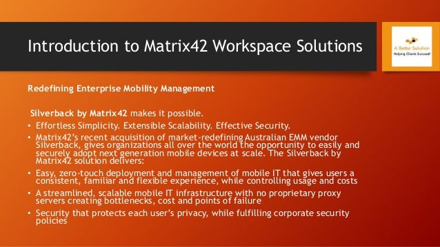 Introduction to Matrix42 Workspace Solutions Redefining Enterprise Mobility Management Silverback by Matrix42 makes it pos...