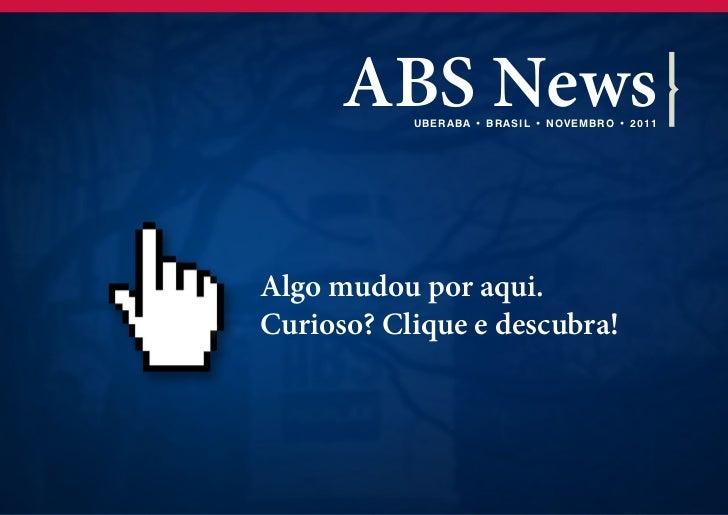 ABS News           UB ERA B A • B R A SI L • NOV EMB R O • 2 0 1 1Algo mudou por aqui.Curioso? Clique e descubra!