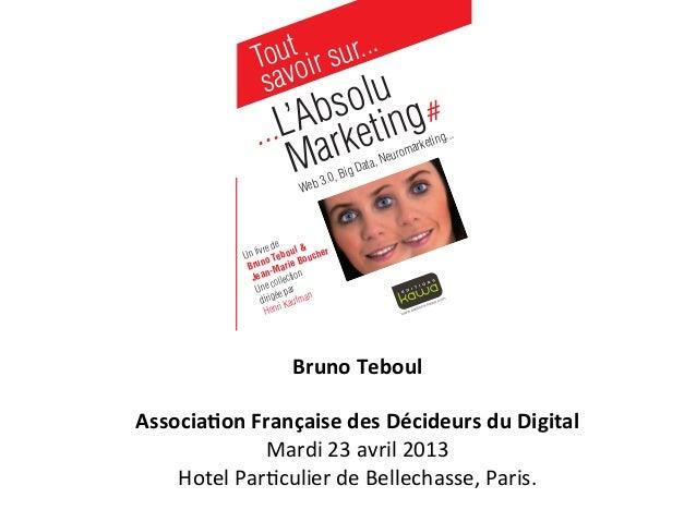 Bruno Teboul  Associa0on Française des Décideurs du Digital Mardi 23 avril 2013  Hotel Par2c...