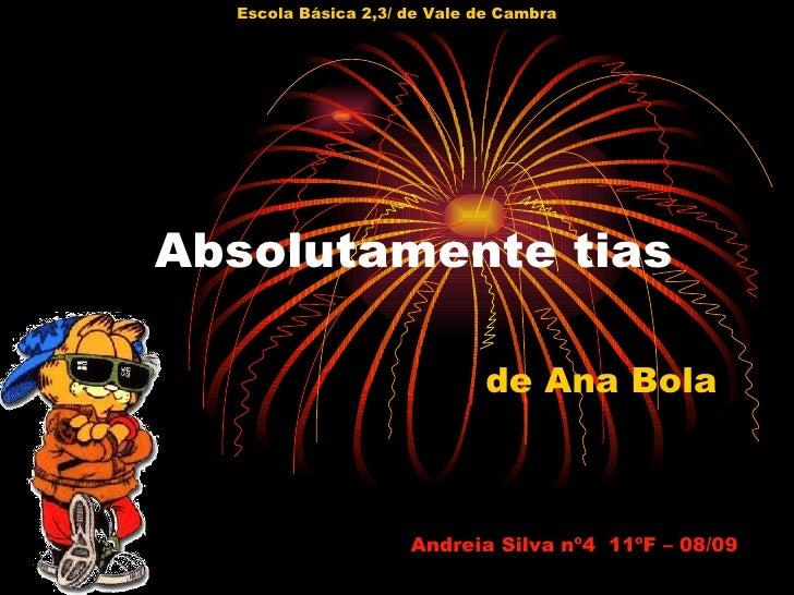 Absolutamente tias  de Ana Bola Andreia Silva nº4  11ºF – 08/09 Escola Básica 2,3/ de Vale de Cambra