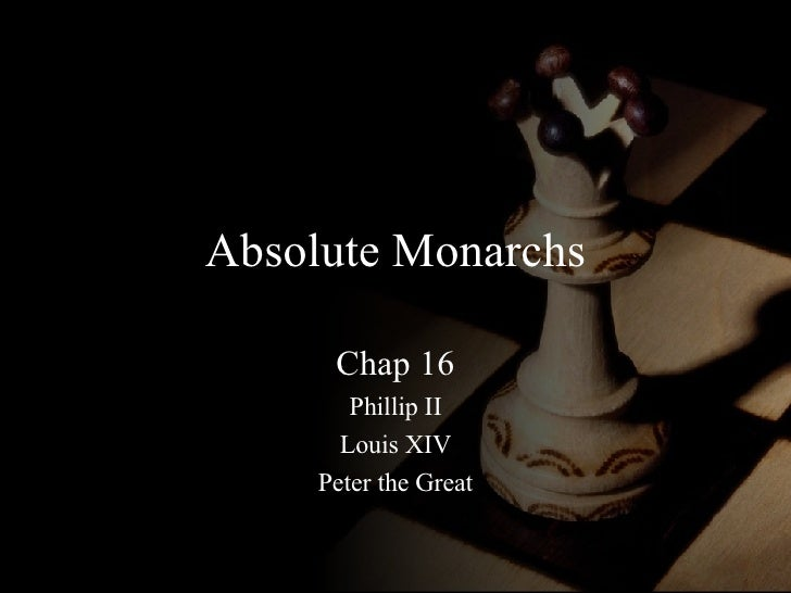 Absolute Monarchs Chap 16 Phillip II Louis XIV Peter the Great