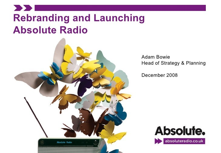 Rebranding and Launching Absolute Radio Adam Bowie Head of Strategy & Planning December 2008