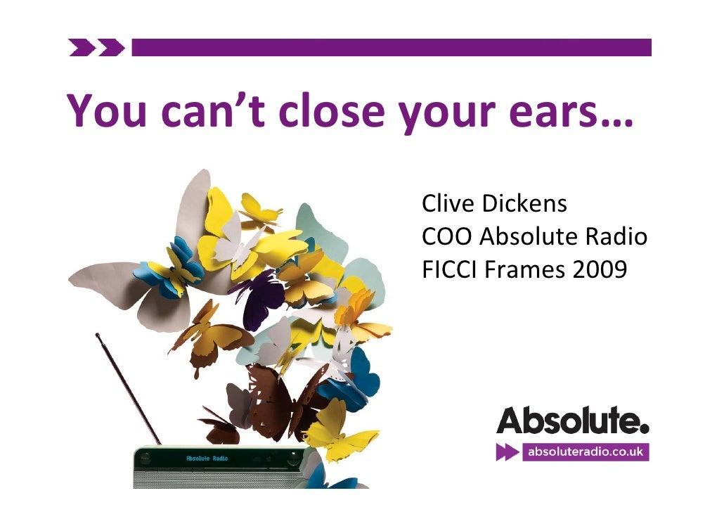 Youcan'tcloseyourears…                 CliveDickens                 COOAbsoluteRadio                 FICCIFrames2...