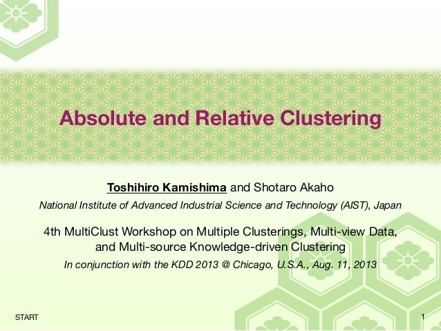 Absolute and Relative Clustering Toshihiro Kamishima and Shotaro Akaho National Institute of Advanced Industrial Science a...