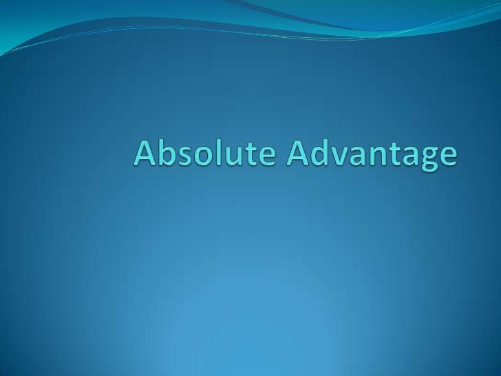 Origin of the theory The main concept of absolute advantage is  generally attributed to Adam Smith for his 1776  publicat...