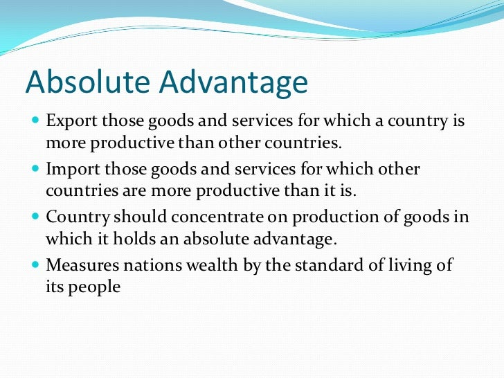 theory of absolute cost advantage In this video, we discuss comparative advantage, why people trade, what goods  they should trade, absolute advantage, and opportunity cost.