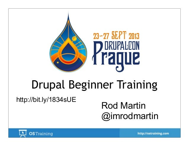 Drupal Beginner Training Rod Martin @imrodmartin http://bit.ly/1834sUE