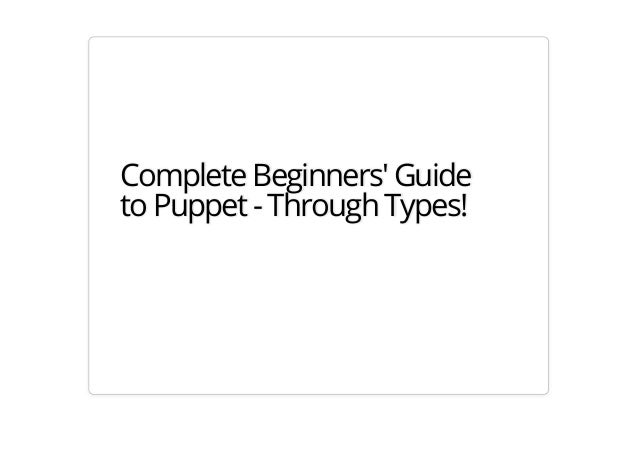Complete Beginners' Guide  to Puppet - Through Types!