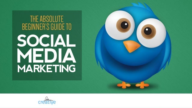 THEABSOLUTE BEGINNER'SGUIDETO SOCIAL MEDIA MARKETING
