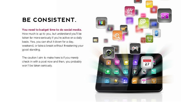 BE CONSISTENT. You need to budget time to do social media. How much is up to you, but understand you'll be taken far more ...