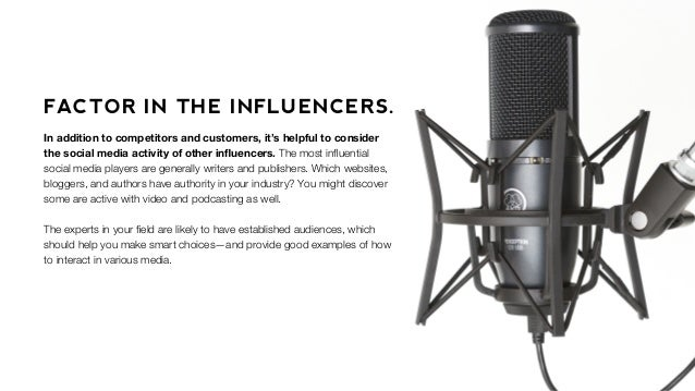 FACTOR IN THE INFLUENCERS. In addition to competitors and customers, it's helpful to consider the social media activity of...