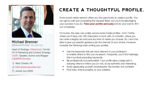 CREATE A THOUGHTFUL PROFILE. Every social media network offers you the opportunity to create a profile. You can get by with...